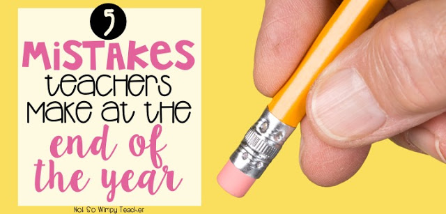 The end of the year is stressful, but don't make these mistakes! Keep the last weeks and days of school fun with these simple ideas!