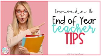 End of the school year tips for real teachers