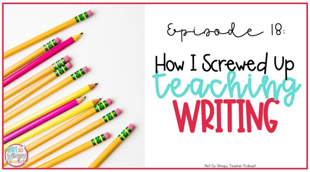 How I screwed up teaching writing