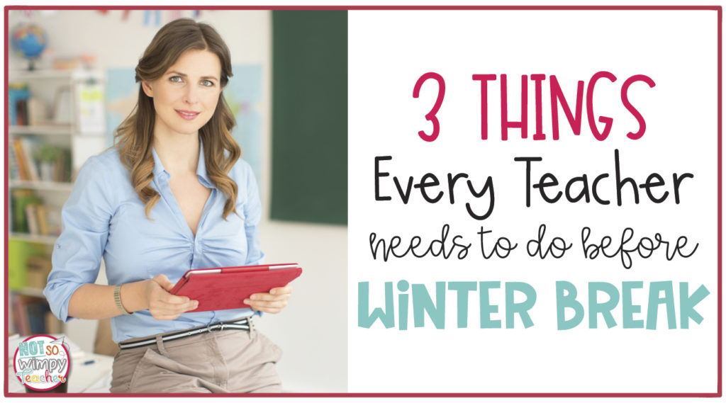 3 Things Every Teacher Needs to do Before Winter Break