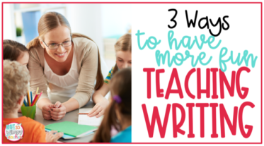 smiling teacher and 4 students with text overlay 3 ways yo have more fun teaching writing