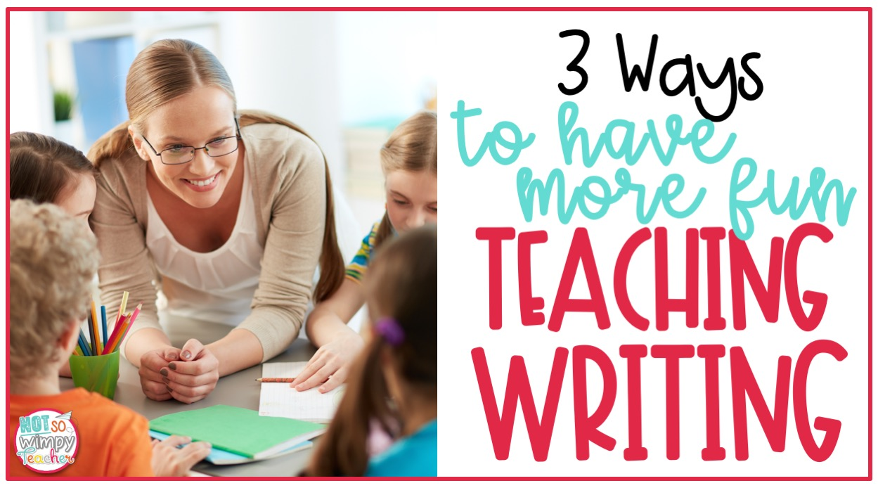 smiling teacher and 4 students with text overlay 3 ways to have more fun teaching writing