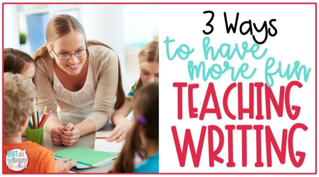 3 Ways to Have More Fun Teaching Writing - Not So Wimpy Teacher