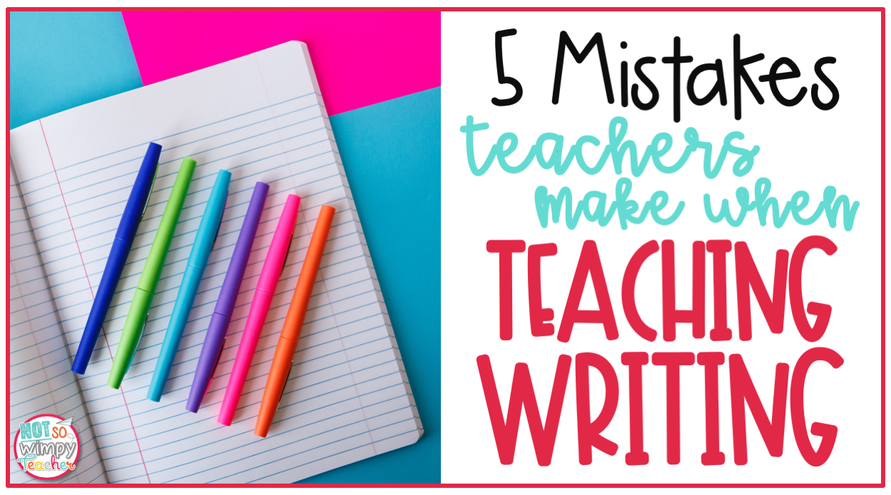 6 brightly colored pens on a composition notebook with text overlay 5 Mistakes Teachers make When Teaching Writing