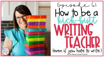smiling teacher with text overlay how to be a kick-butt writing teacher