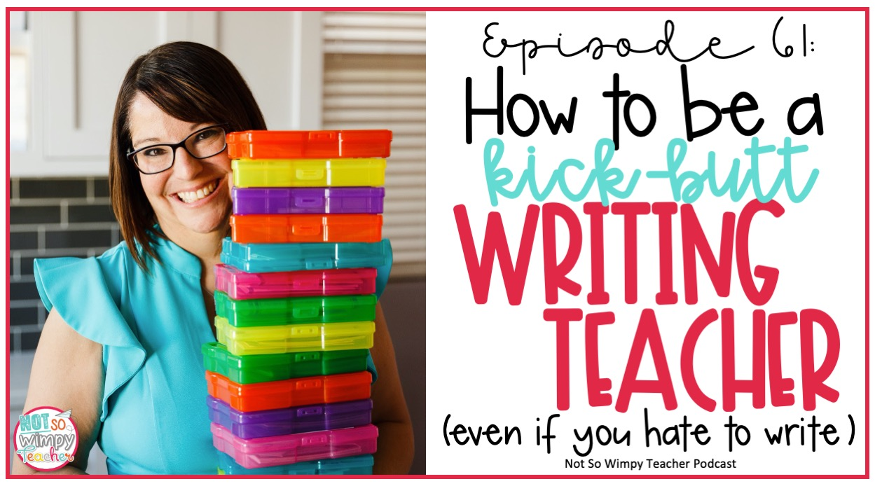 smiling teacher holding brightly colored stack of boxes with text overlay how to be a kick-butt writing teacher