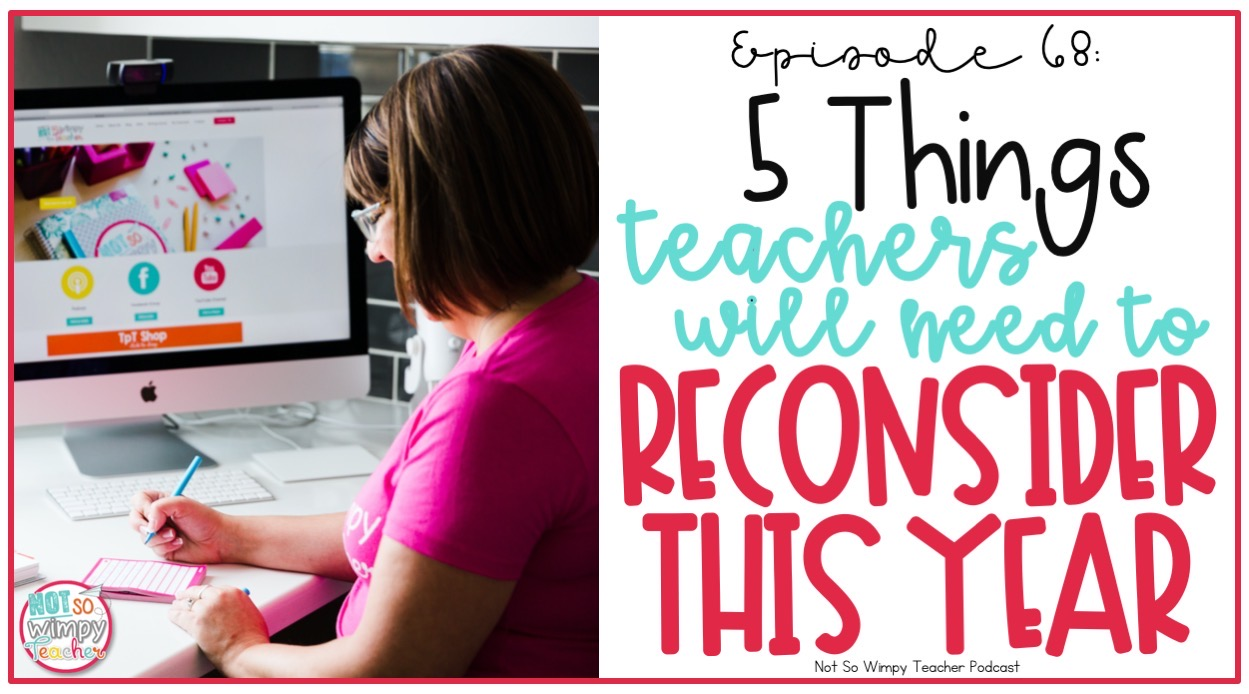 teacher writing at desk with text overlay 5 things teachers will need to reconsider this year
