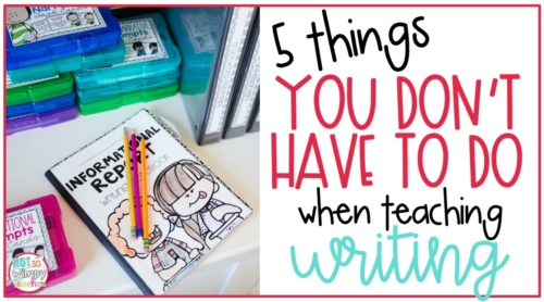 elementary writing report with text overlay 5 things you don't have to do when teaching writing