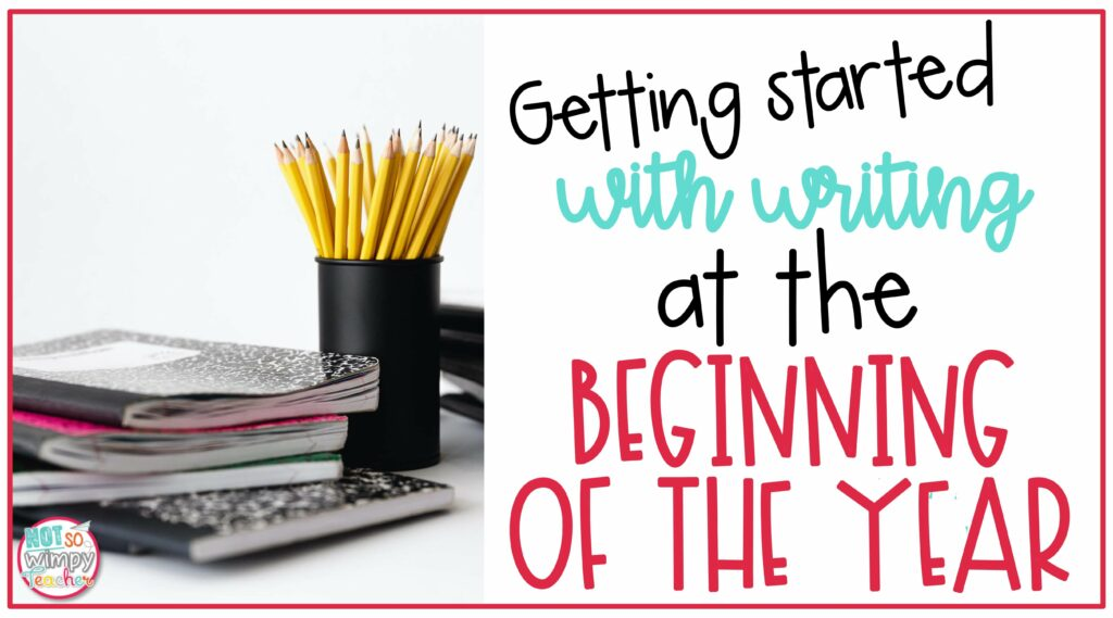Getting Started with writing workshop in the beginning of the year cover image with notebooks and pencils in cup