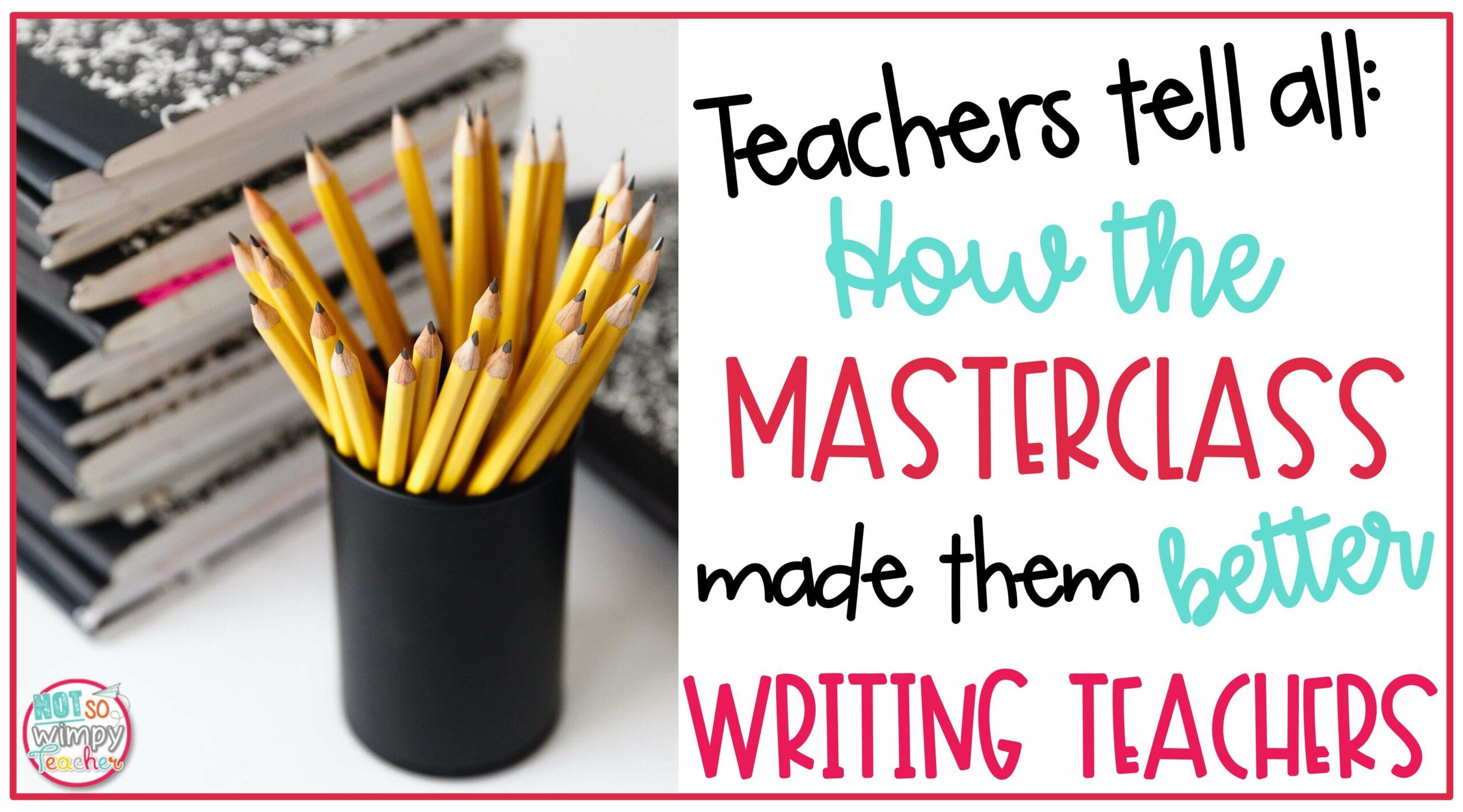 Teachers Tell All: How the Masterclass Made Them Better Writing Teachers - Not So Wimpy Teacher