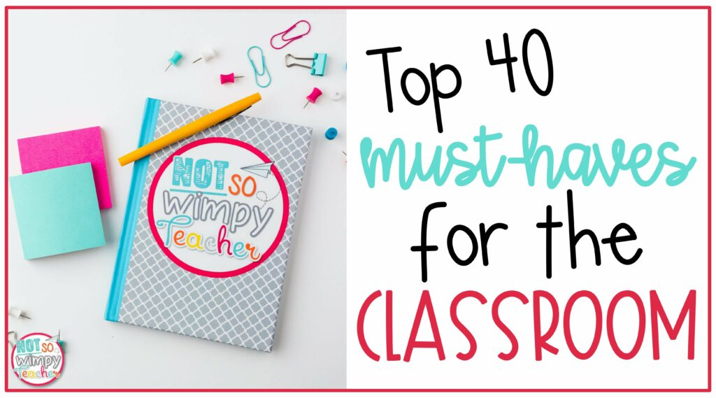 Top 40 Must Haves for the classroom cover image with Not So Wimpy Teacher Notebook, post it notes and flair pens