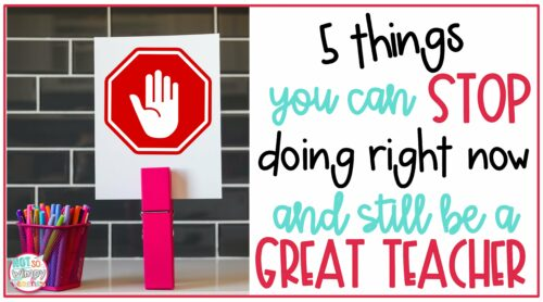 5 Things You Can Stop Doing Right Now and Still Be a Great teacher Cover image